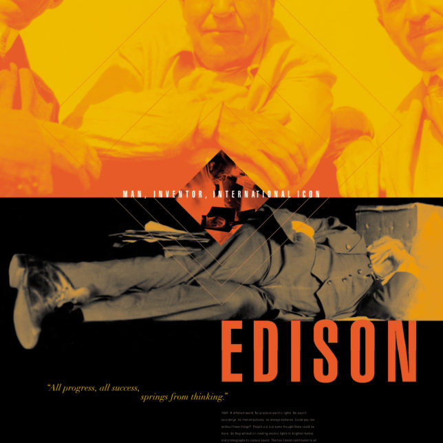 A five-part poster series that promoted the Thomas Edison National Historic Site in nearby Orange, New Jersey. Distributed to statewide institutions like post offices, libraries, museum and schools, this series was generated to promote this unique historical resource. We focused on Edison's odd inventive characteristics and his distinctive design process by highlighting words that introduced his more celebrated inventions—the lightbulb (LIGHT), the phonograph (SOUND) and the Kinetoscope (SIGHT) as well as an Introduction to EDISON himself and the RESULTS he created (1 of 5). c/o Design Consortium